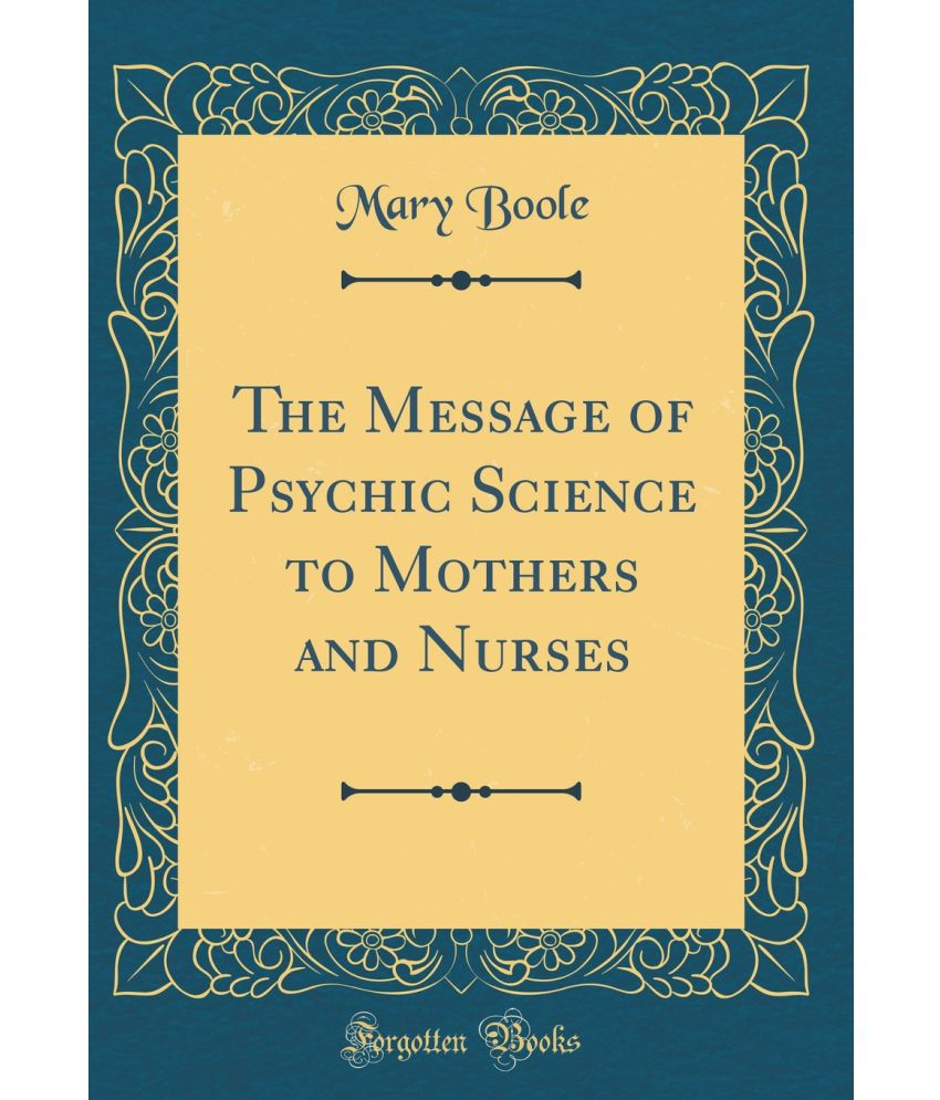 The Message Of Psychic Science To Mothers And Nurses (Classic Reprint): Buy  The Message Of Psychic Science To Mothers And Nurses (Classic Reprint)  Online at Low Price in India on Snapdeal